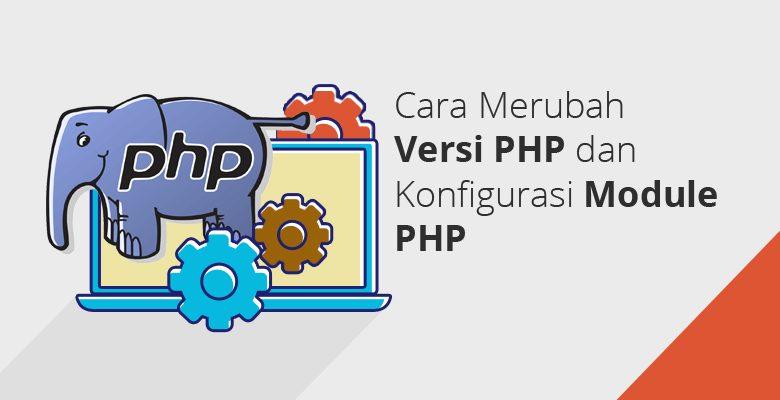 Cara Merubah Versi PHP dan Konfigurasi Module PHP
