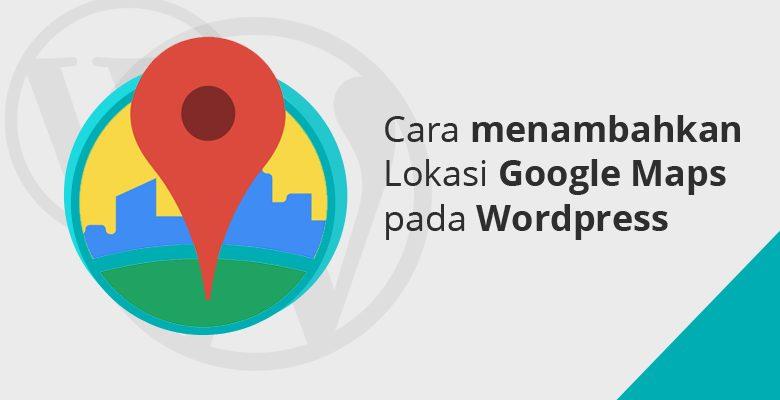 Cara menambahkan Lokasi Google Maps pada Wordpress