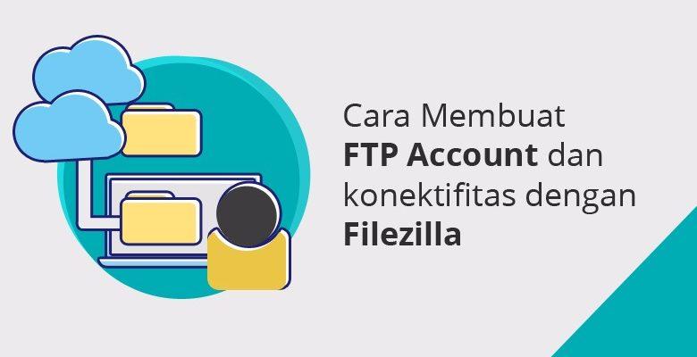 Cara Membuat FTP Account dan Konektifitas dengan Filezilla