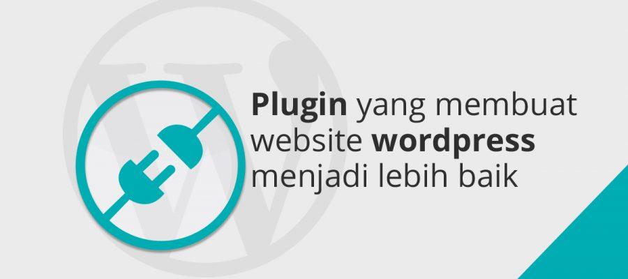 Plugin Yang Membuat Website Wordpress Menjadi Lebih Baik