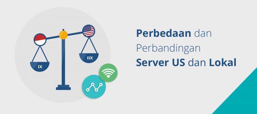 Perbedaan dan Perbandingan Server US dan Lokal