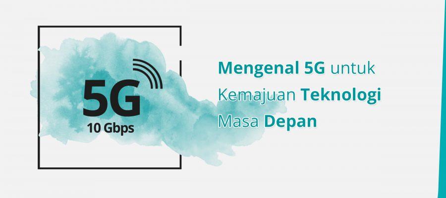 5G untuk kemajuan teknologi masa depan